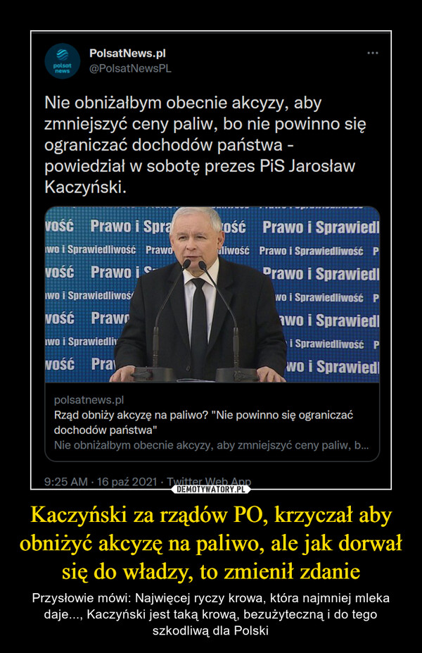 Kaczyński za rządów PO, krzyczał aby obniżyć akcyzę na paliwo, ale jak dorwał się do władzy, to zmienił zdanie – Przysłowie mówi: Najwięcej ryczy krowa, która najmniej mleka daje..., Kaczyński jest taką krową, bezużyteczną i do tego szkodliwą dla Polski