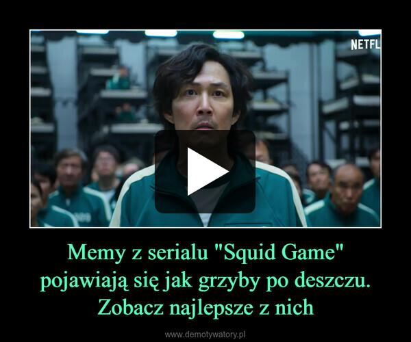 """Memy z serialu """"Squid Game""""pojawiają się jak grzyby po deszczu.Zobacz najlepsze z nich –"""