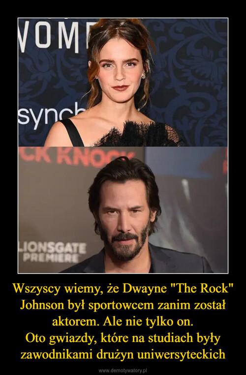 """Wszyscy wiemy, że Dwayne """"The Rock"""" Johnson był sportowcem zanim został aktorem. Ale nie tylko on. Oto gwiazdy, które na studiach były zawodnikami drużyn uniwersyteckich"""