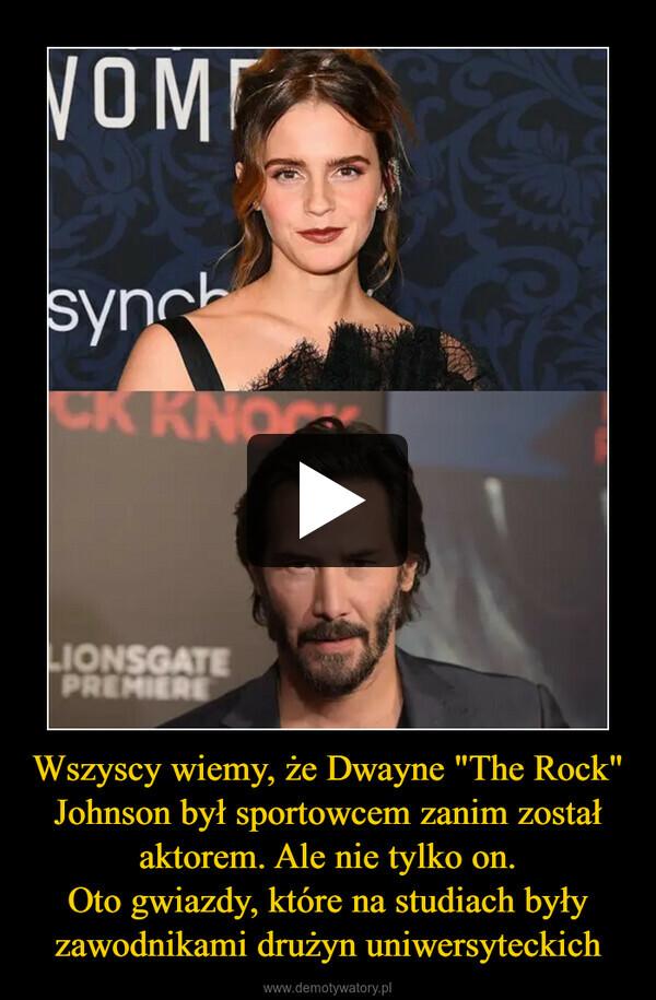 """Wszyscy wiemy, że Dwayne """"The Rock"""" Johnson był sportowcem zanim został aktorem. Ale nie tylko on.Oto gwiazdy, które na studiach były zawodnikami drużyn uniwersyteckich –"""