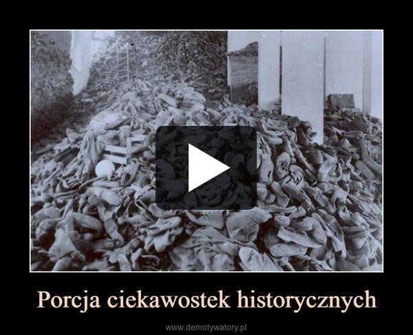 Porcja ciekawostek historycznych –