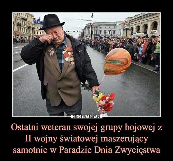 Ostatni weteran swojej grupy bojowej z II wojny światowej maszerujący samotnie w Paradzie Dnia Zwycięstwa