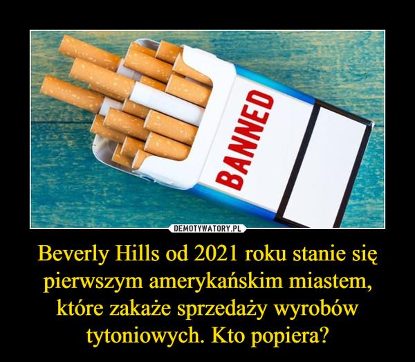 Beverly Hills od 2021 roku stanie się pierwszym amerykańskim miastem, które zakaże sprzedaży wyrobów tytoniowych. Kto popiera?