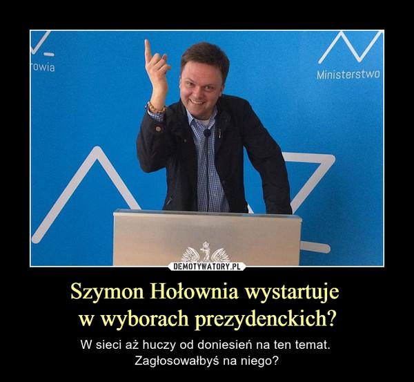 Szymon Hołownia wystartuje w wyborach prezydenckich?