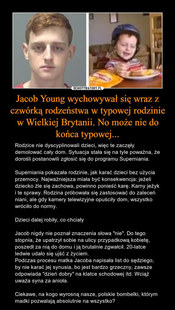 Jacob Young wychowywał się wraz z czwórką rodzeństwa w typowej rodzinie w Wielkiej Brytanii. No może nie do końca typowej...